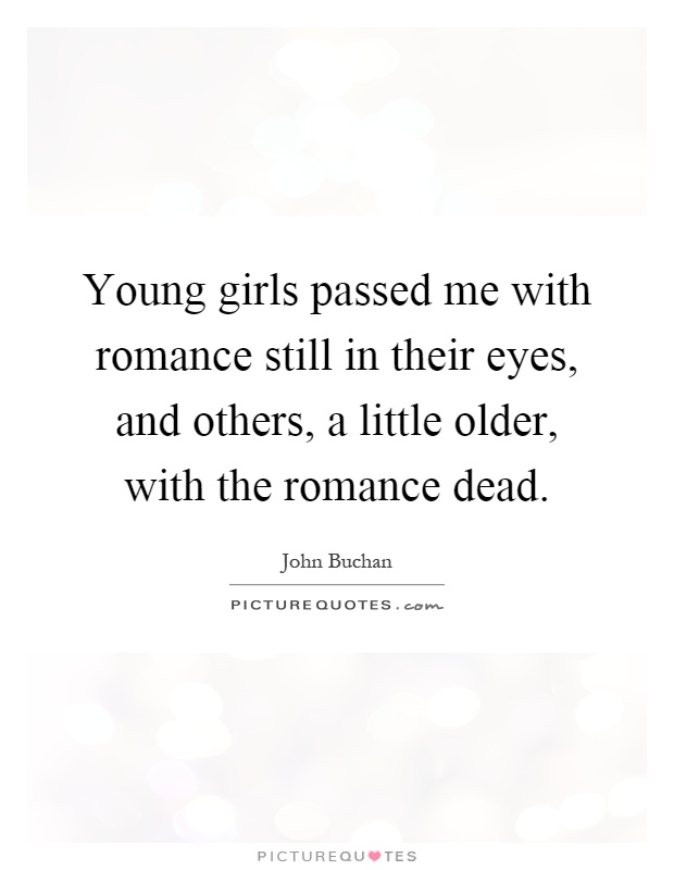 Young girls passed me with romance still in their eyes, and others, a little older, with the romance dead Picture Quote #1