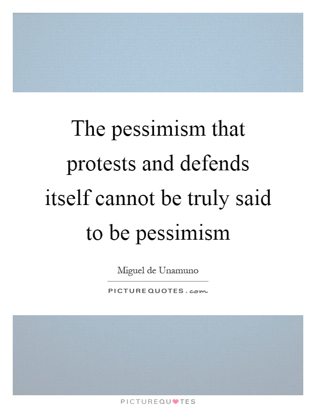 The pessimism that protests and defends itself cannot be truly said to be pessimism Picture Quote #1