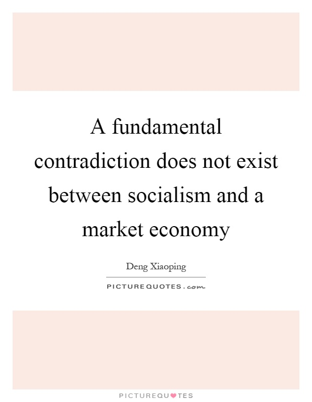A fundamental contradiction does not exist between socialism and a market economy Picture Quote #1