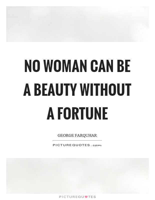 No woman can be a beauty without a fortune Picture Quote #1