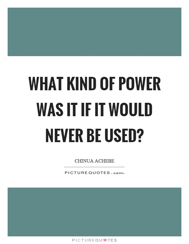 What kind of power was it if it would never be used? Picture Quote #1