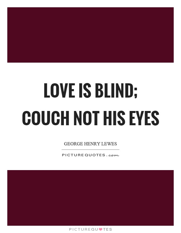 Love is blind; couch not his eyes Picture Quote #1