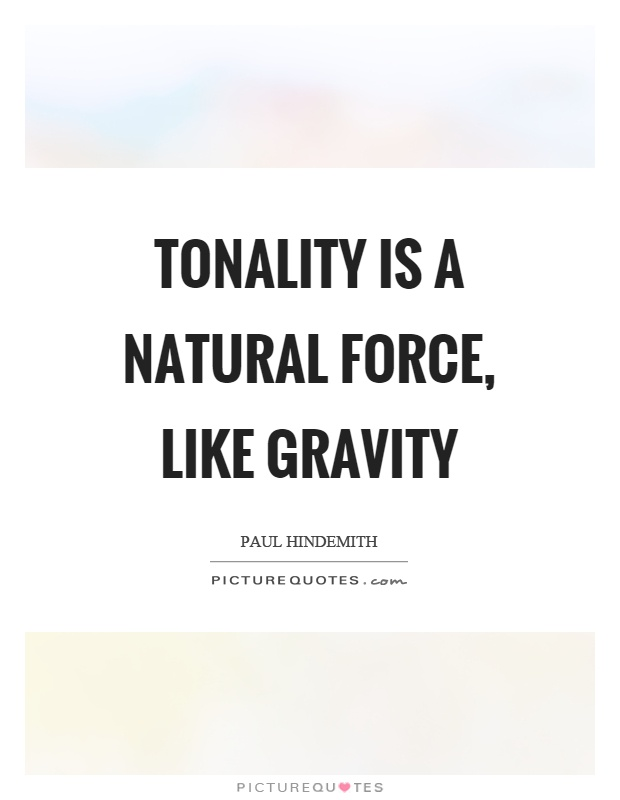 Tonality is a natural force, like gravity Picture Quote #1