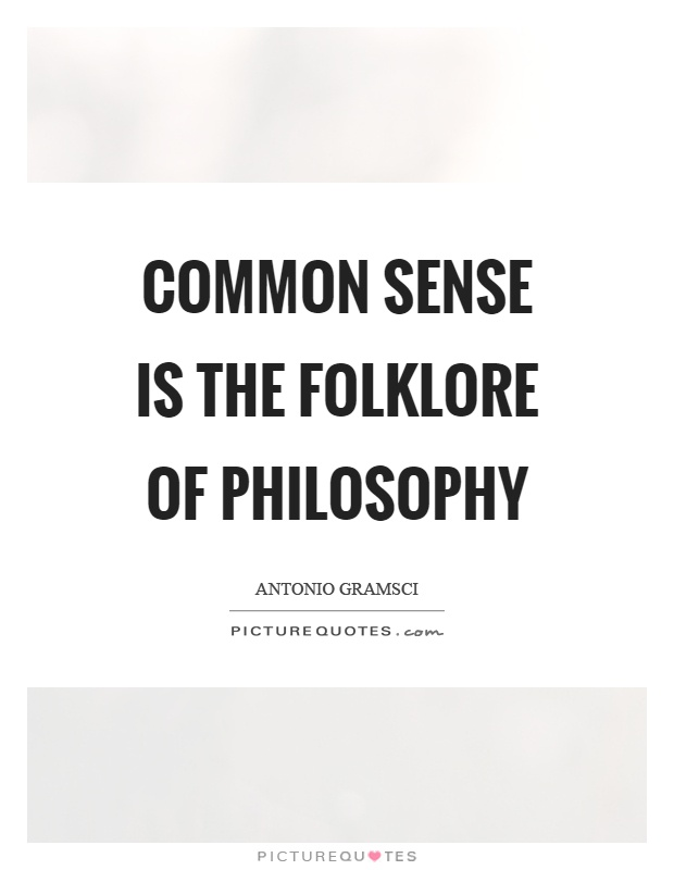 Common sense is the folklore of philosophy Picture Quote #1