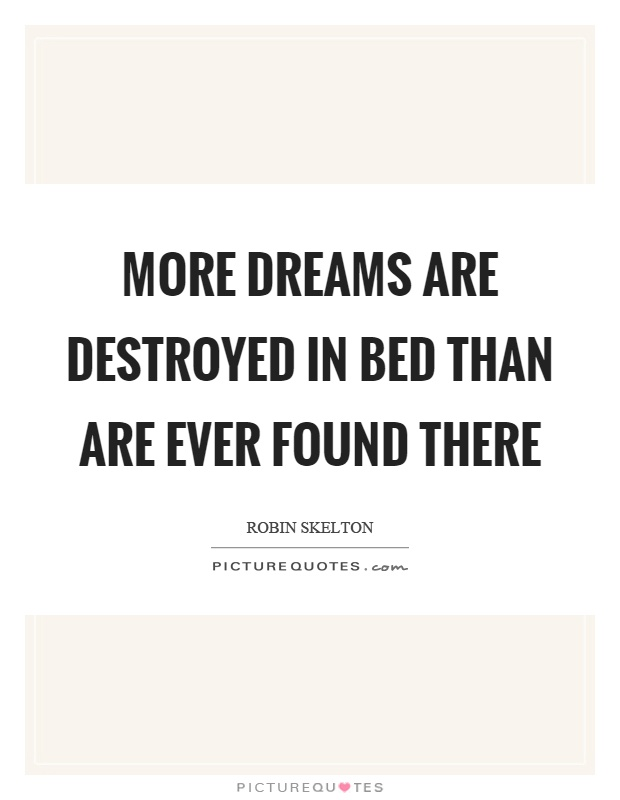 More dreams are destroyed in bed than are ever found there Picture Quote #1