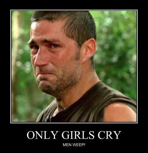 Only girls cry. Men weep! Picture Quote #1