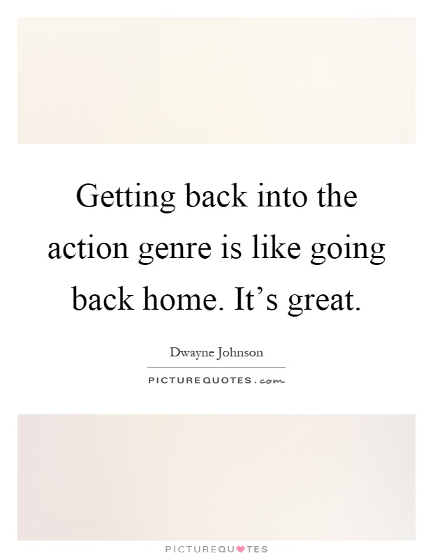 Getting back into the action genre is like going back home. It's great Picture Quote #1