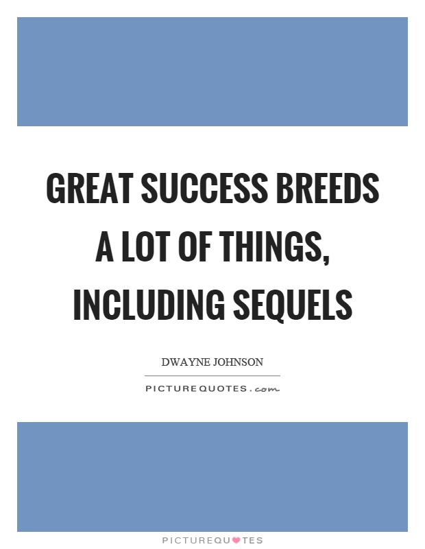 Great success breeds a lot of things, including sequels Picture Quote #1