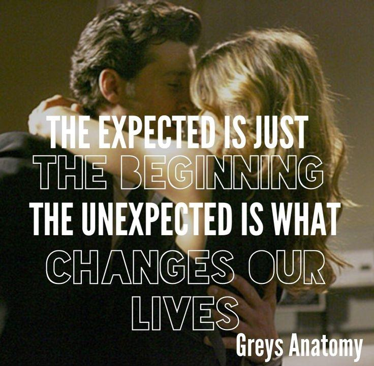 The expected is just the beginning. The unexpected is what changes our lives Picture Quote #1