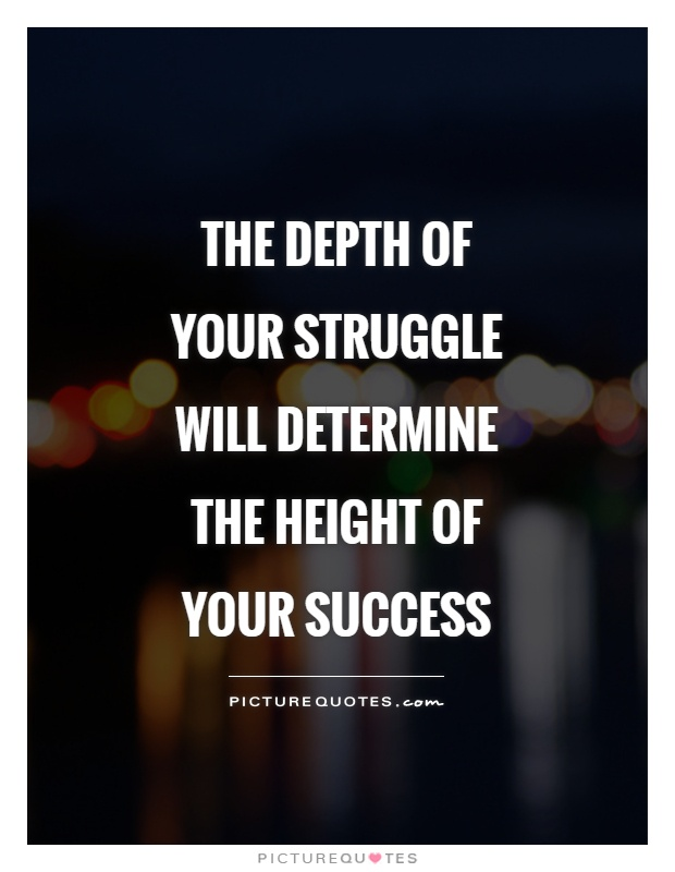 The depth of your struggle will determine the height of your success Picture Quote #1