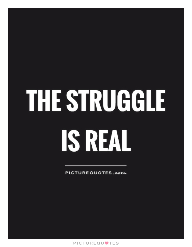 The Struggle Is Real Picture Quote #1