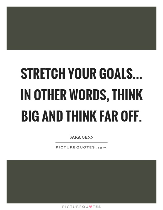Stretch your goals... In other words, think big and think far off Picture Quote #1