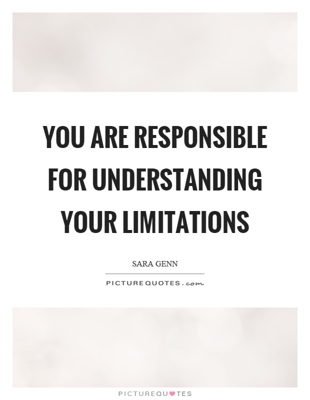 You are responsible for understanding your limitations Picture Quote #1