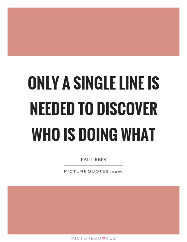 Only a single line is needed to discover who is doing what Picture Quote #1