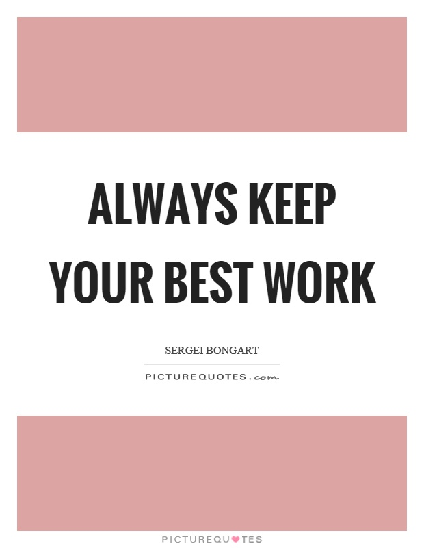 Always keep your best work Picture Quote #1