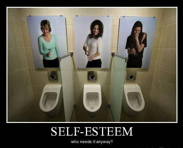 Self esteem. Who needs it anyway? Picture Quote #1