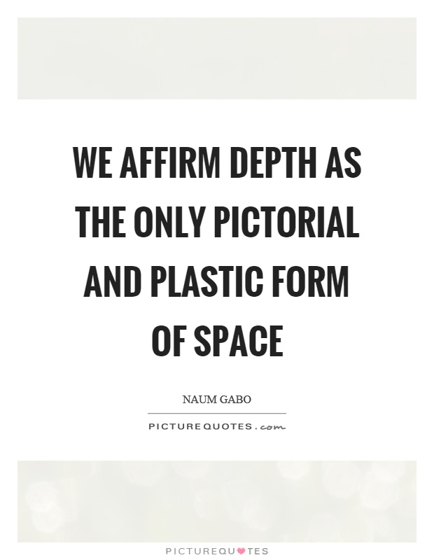 We affirm depth as the only pictorial and plastic form of space Picture Quote #1