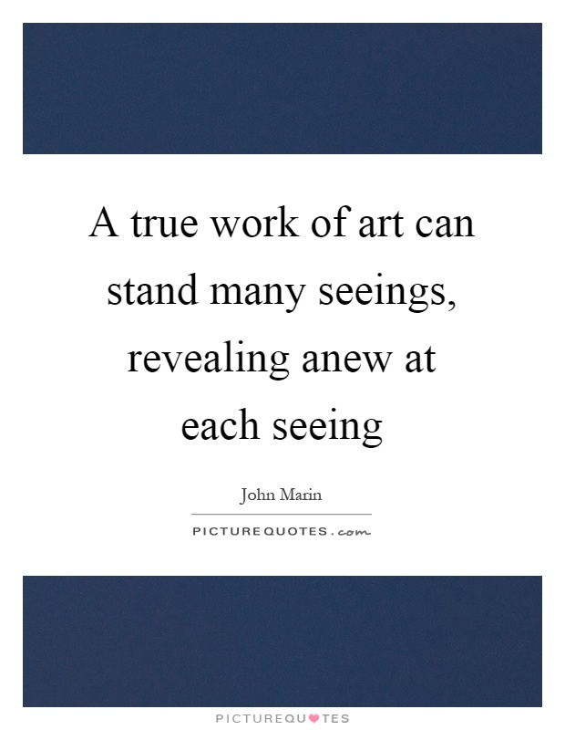 A true work of art can stand many seeings, revealing anew at each seeing Picture Quote #1