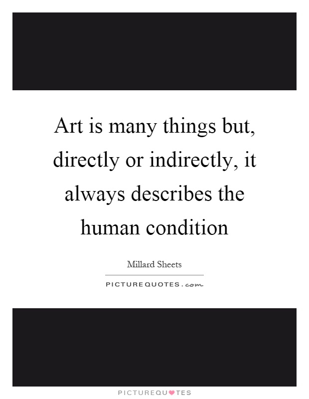 Art is many things but, directly or indirectly, it always describes the human condition Picture Quote #1