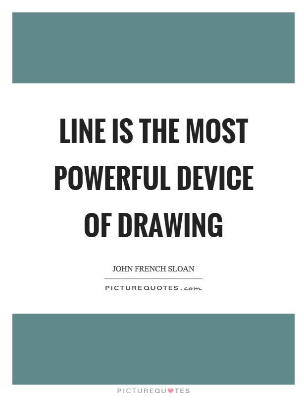 Drawing Smooth Lines Quotes : Line is the most powerful device of drawing picture quotes