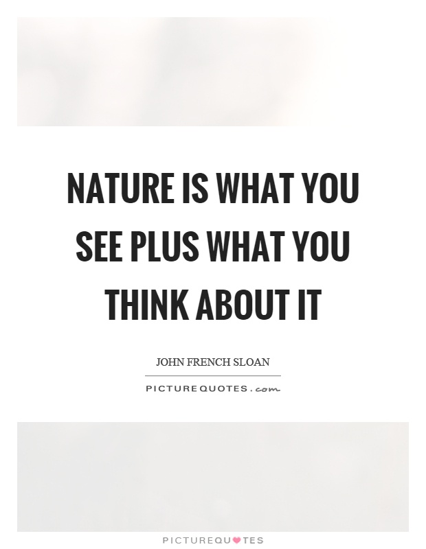 Nature is what you see plus what you think about it Picture Quote #1