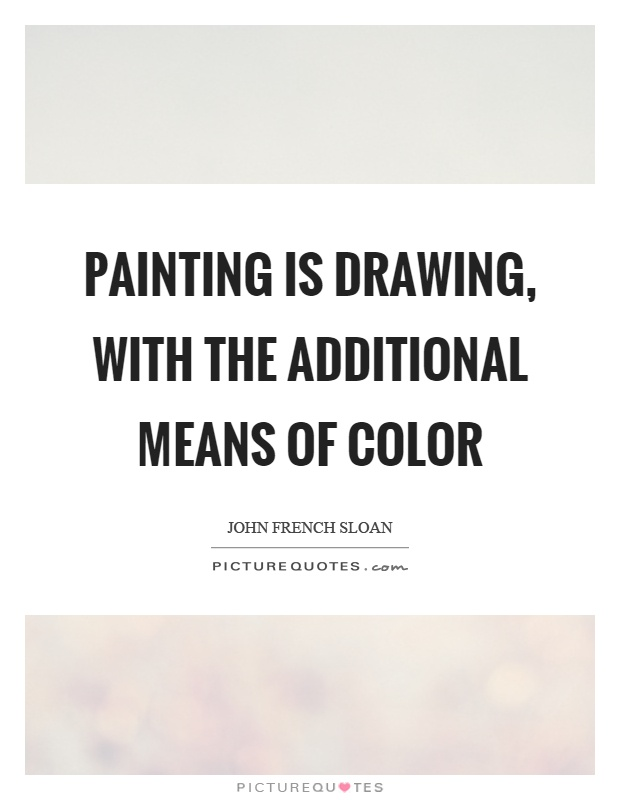 Painting is drawing, with the additional means of color Picture Quote #1