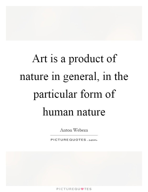 Art is a product of nature in general, in the particular form of human nature Picture Quote #1