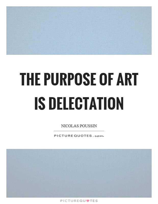 The purpose of art is delectation Picture Quote #1