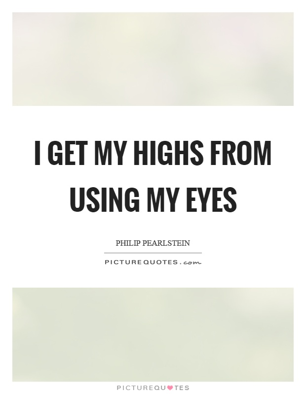 I get my highs from using my eyes Picture Quote #1