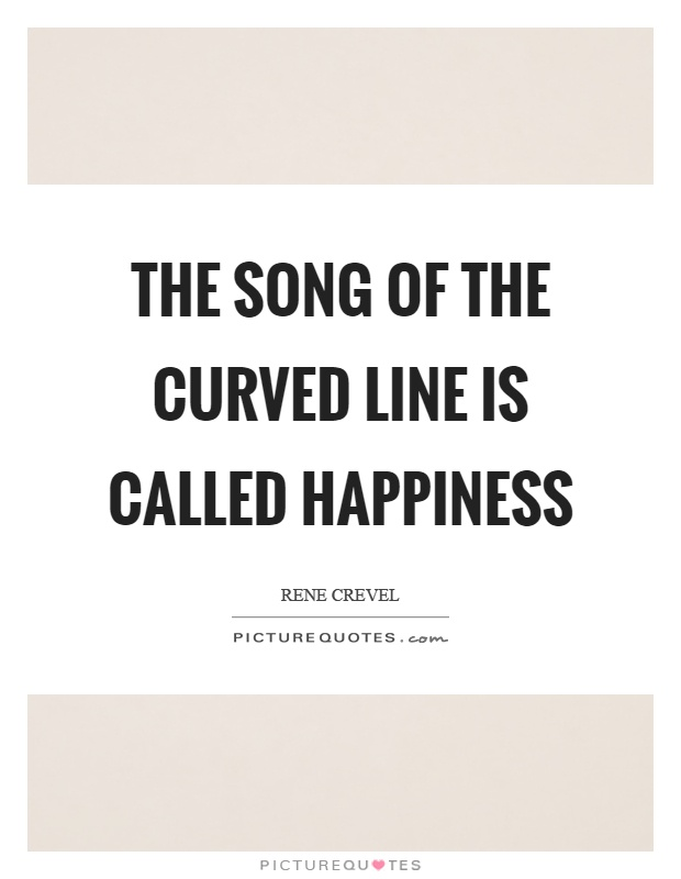 The song of the curved line is called happiness Picture Quote #1