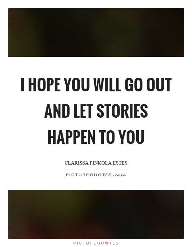 I hope you will go out and let stories happen to you Picture Quote #1