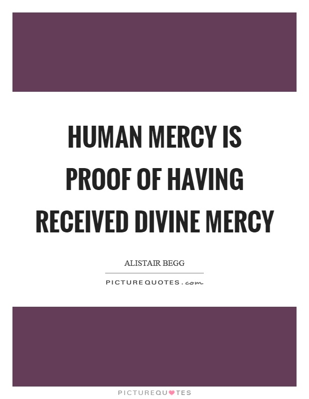 Human mercy is proof of having received divine mercy Picture Quote #1