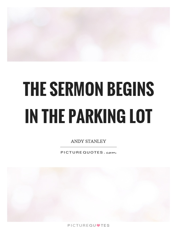 The sermon begins in the parking lot Picture Quote #1