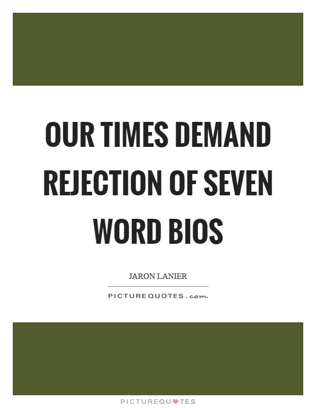 Our times demand rejection of seven word bios Picture Quote #1