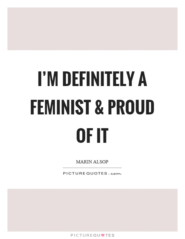 I'm definitely a feminist and proud of it Picture Quote #1