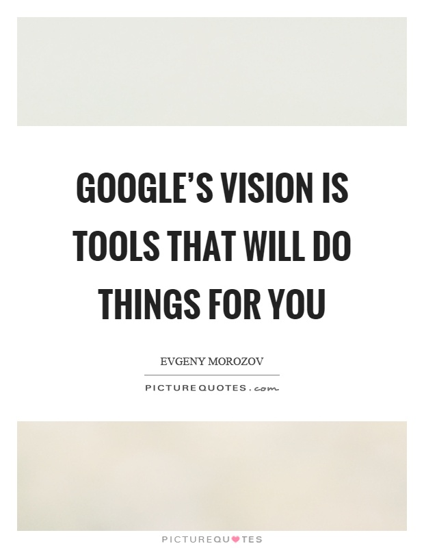 Google's vision is tools that will do things for you Picture Quote #1