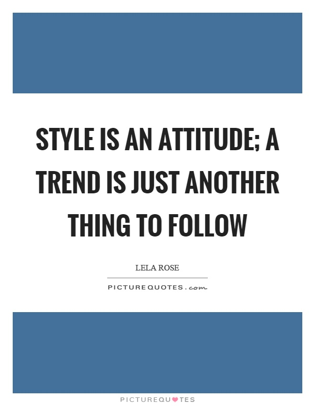 Style is an attitude; a trend is just another thing to follow Picture Quote #1
