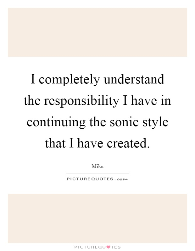 I completely understand the responsibility I have in continuing the sonic style that I have created Picture Quote #1