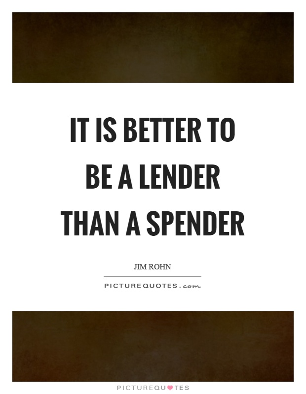 It is better to be a lender than a spender Picture Quote #1