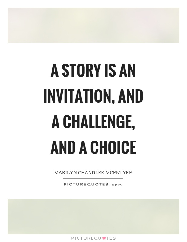 A story is an invitation, and a challenge, and a choice Picture Quote #1
