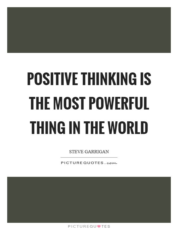Positive thinking is the most powerful thing in the world Picture Quote #1