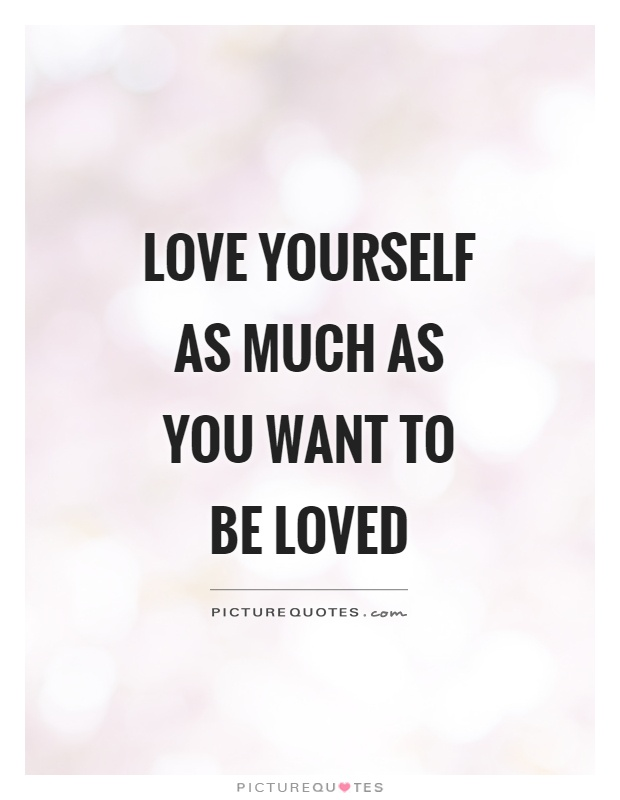 Love yourself as much as you want to be loved Picture Quote #1
