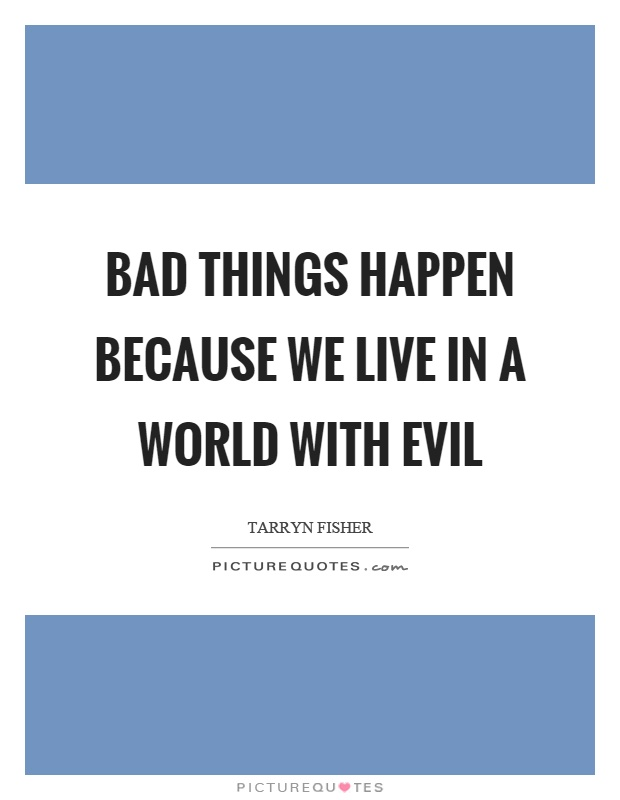 Bad things happen because we live in a world with evil Picture Quote #1
