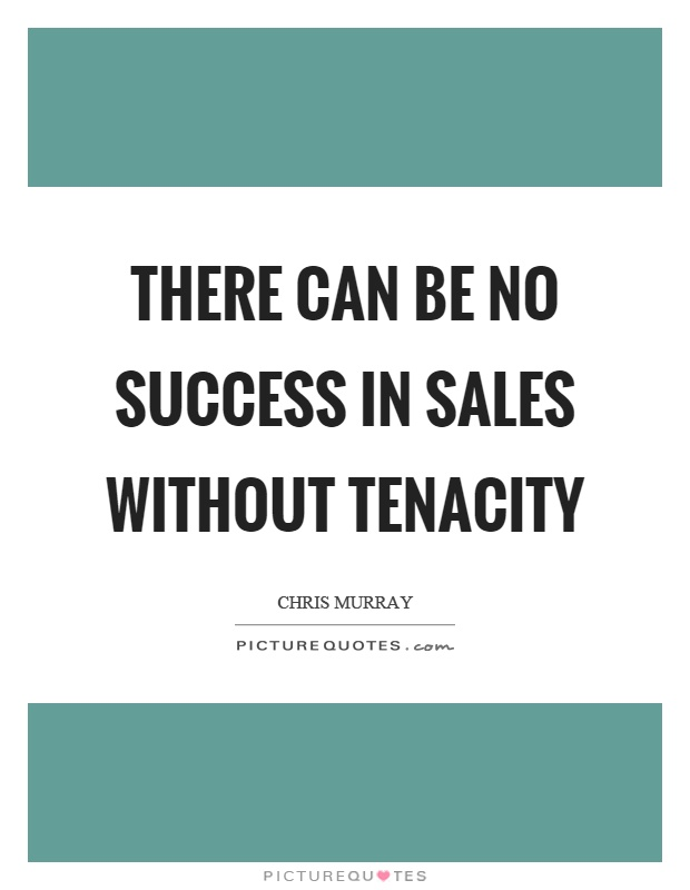There can be no success in sales without tenacity Picture Quote #1
