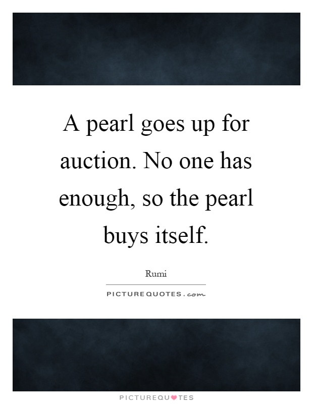 A pearl goes up for auction. No one has enough, so the pearl buys itself Picture Quote #1