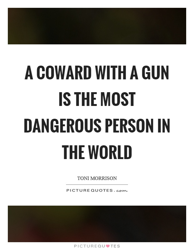 A coward with a gun is the most dangerous person in the world Picture Quote #1
