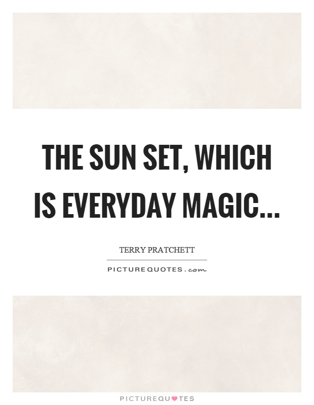 The sun set, which is everyday magic Picture Quote #1