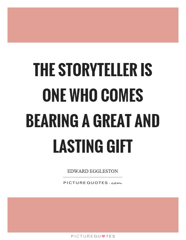 The storyteller is one who comes bearing a great and lasting gift Picture Quote #1