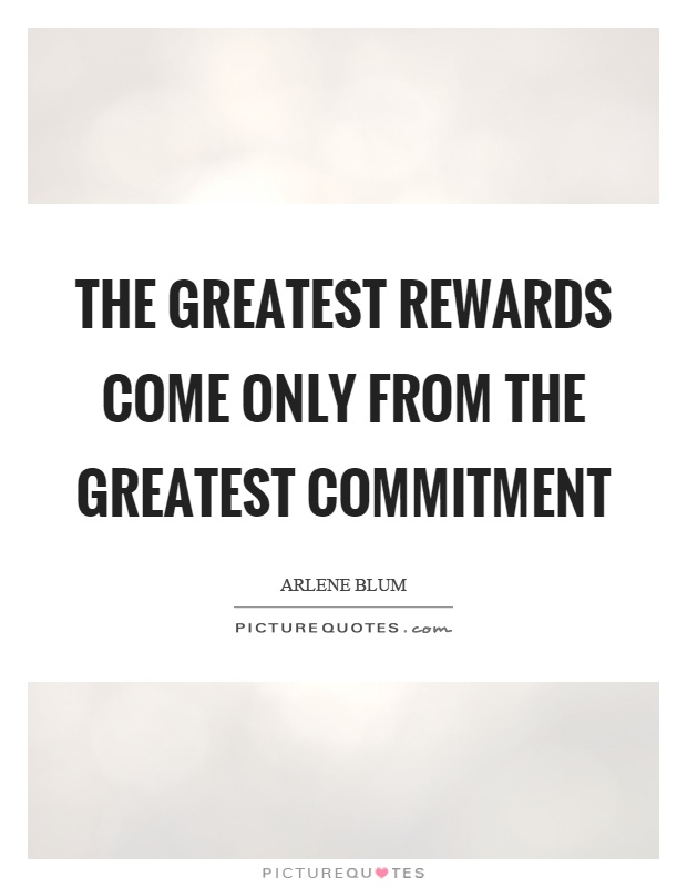 The greatest rewards come only from the greatest commitment Picture Quote #1