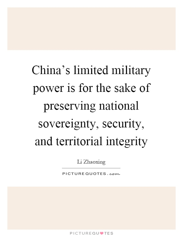 China's limited military power is for the sake of preserving national sovereignty, security, and territorial integrity Picture Quote #1